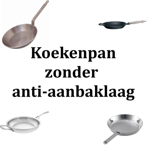 Koekenpan zonder anti-aanbaklaag