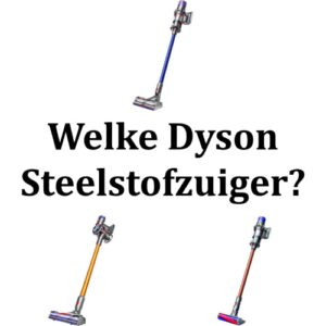 Welke Dyson steelstofzuiger?